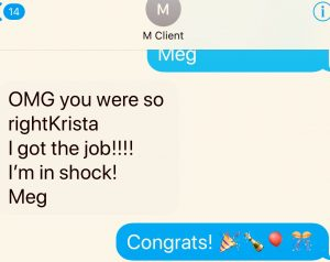 """OMG You were so right...I got the job! I'm in shock!..."" tesimtonial text received from client"